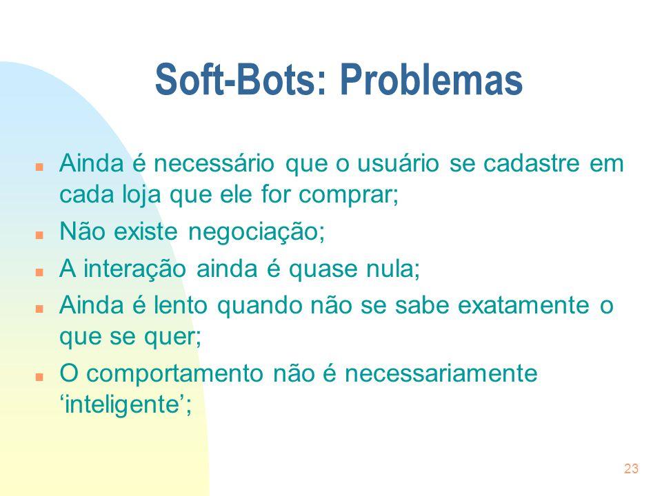 Soft-Bots: Problemas Ainda é necessário que o usuário se cadastre em cada loja que ele for comprar;