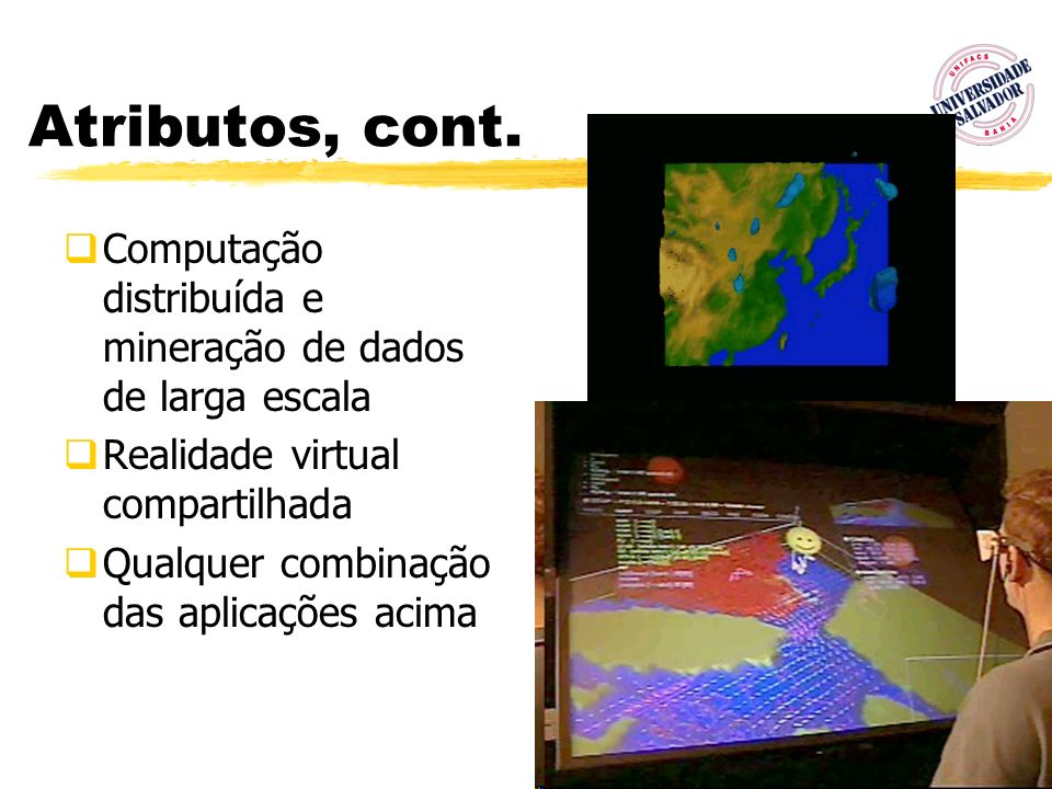 Atributos, cont. Computação distribuída e mineração de dados de larga escala. Realidade virtual compartilhada.