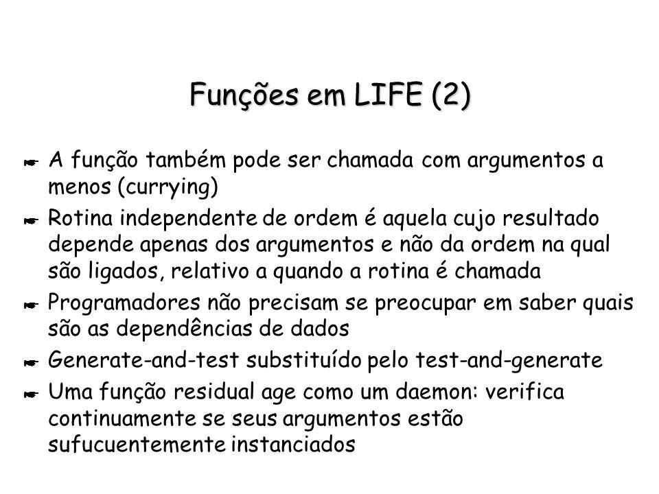 Funções em LIFE (2) A função também pode ser chamada com argumentos a menos (currying)