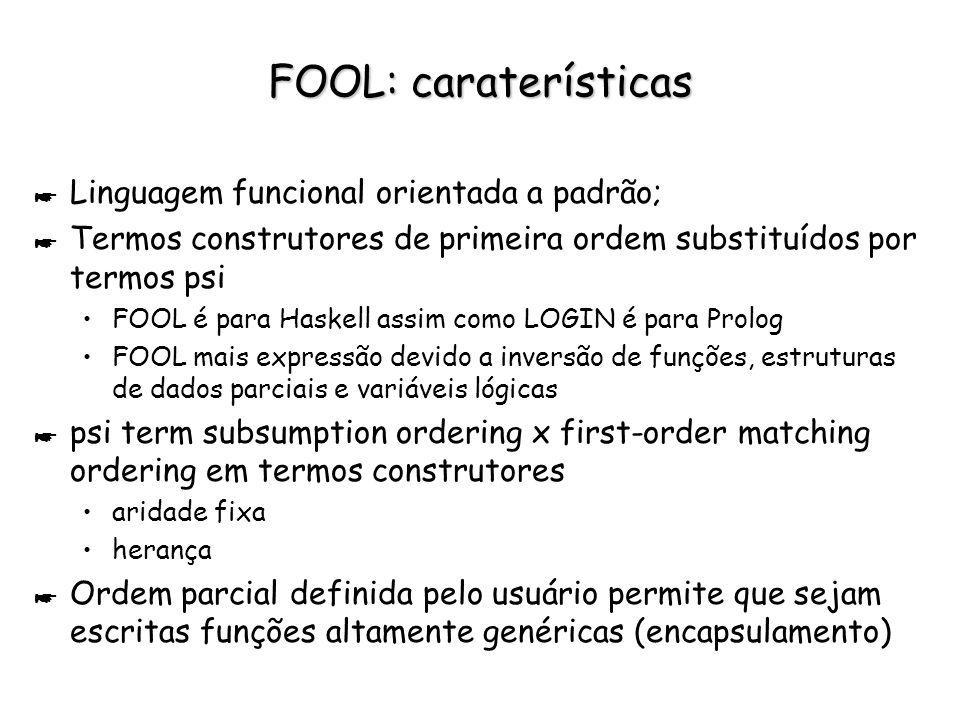 FOOL: caraterísticas Linguagem funcional orientada a padrão;
