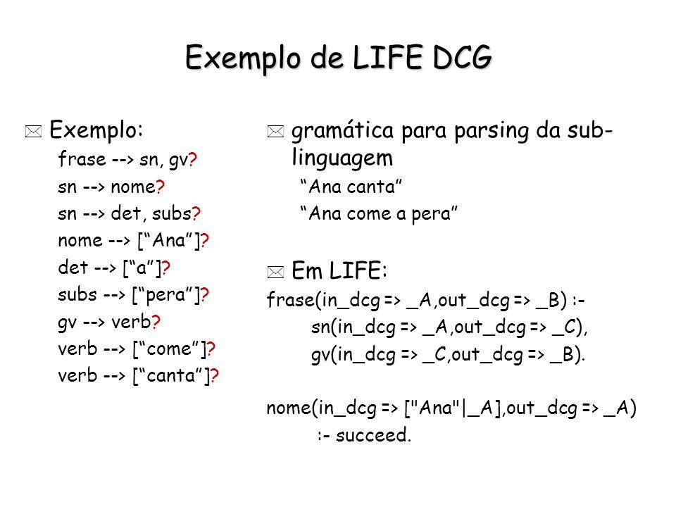 Exemplo de LIFE DCG Exemplo: gramática para parsing da sub-linguagem