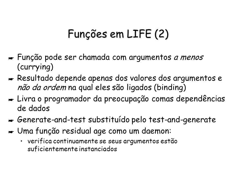 Funções em LIFE (2) Função pode ser chamada com argumentos a menos (currying)