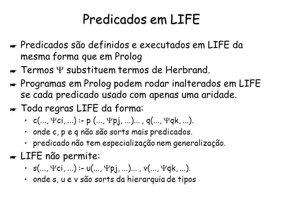 Predicados em LIFE Predicados são definidos e executados em LIFE da mesma forma que em Prolog. Termos  substituem termos de Herbrand.