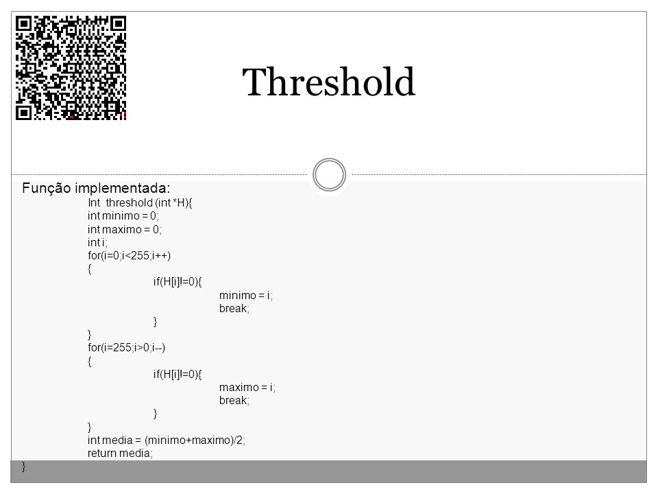 Threshold Função implementada: Int threshold (int *H){ int minimo = 0;