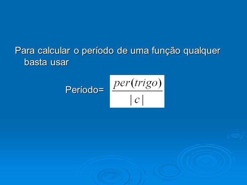 Para calcular o período de uma função qualquer basta usar