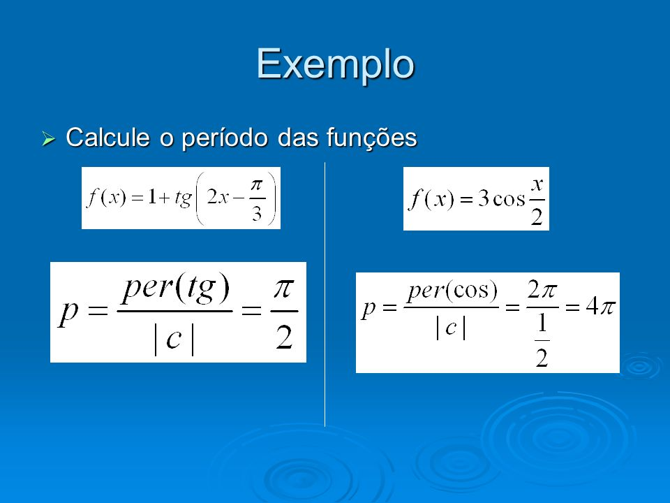 Exemplo Calcule o período das funções