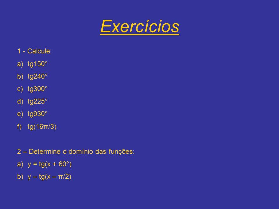 Exercícios 1 - Calcule: tg150° tg240° tg300° tg225° tg930° tg(16π/3)