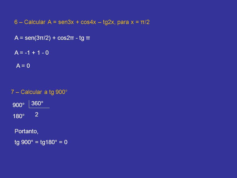6 – Calcular A = sen3x + cos4x – tg2x, para x = π/2