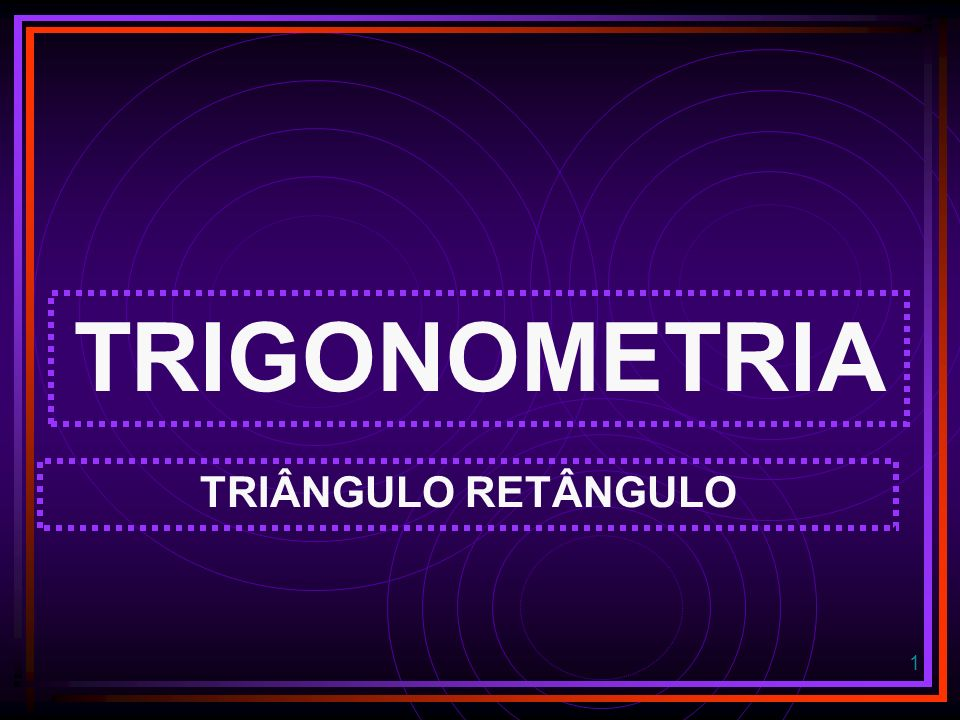 TRIGONOMETRIA TRIÂNGULO RETÂNGULO