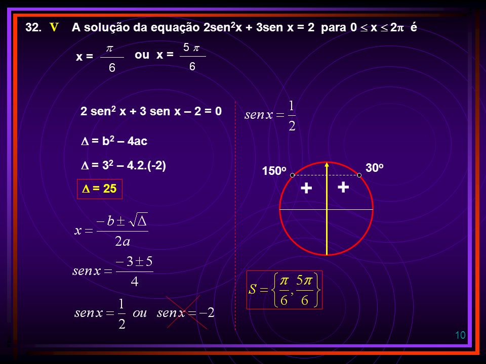 + + V 32. A solução da equação 2sen2x + 3sen x = 2 para 0  x  2 é