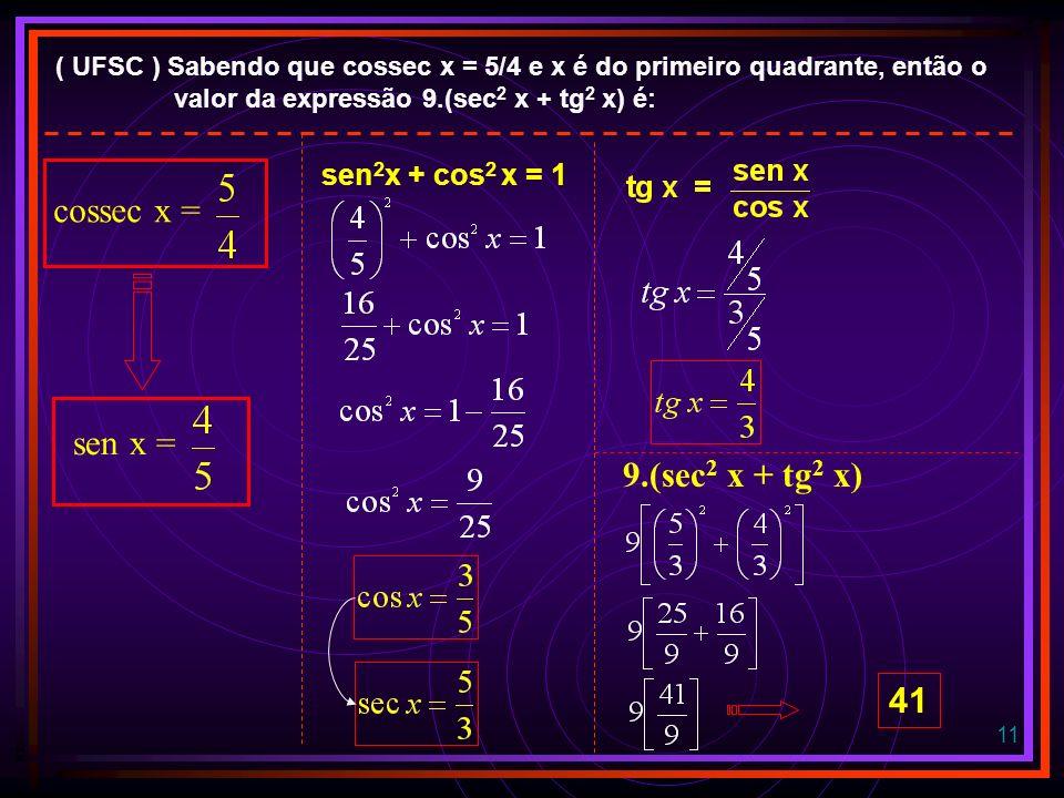 cossec x = sen x = 9.(sec2 x + tg2 x) 41 sen2x + cos2 x = 1