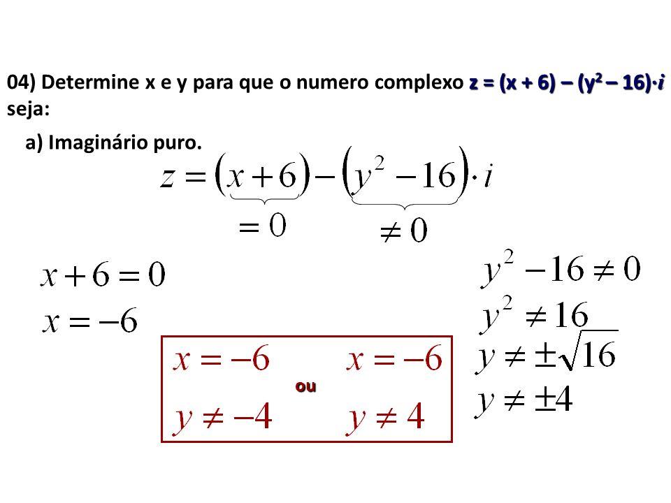 04) Determine x e y para que o numero complexo z = (x + 6) – (y2 – 16)·i seja: