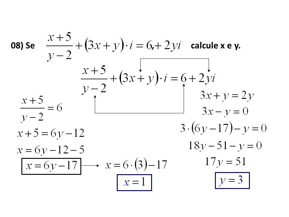 08) Se , calcule x e y.