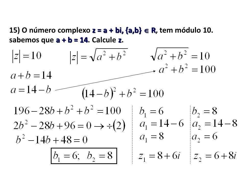 15) O número complexo z = a + bi, {a,b}  R, tem módulo 10