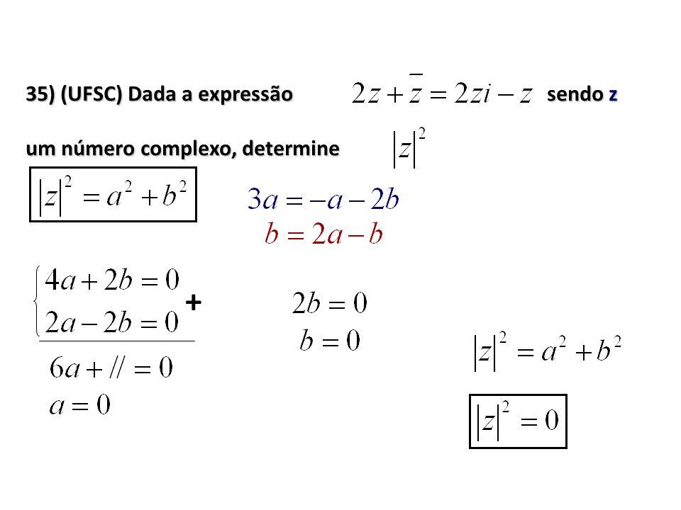 35) (UFSC) Dada a expressão sendo z