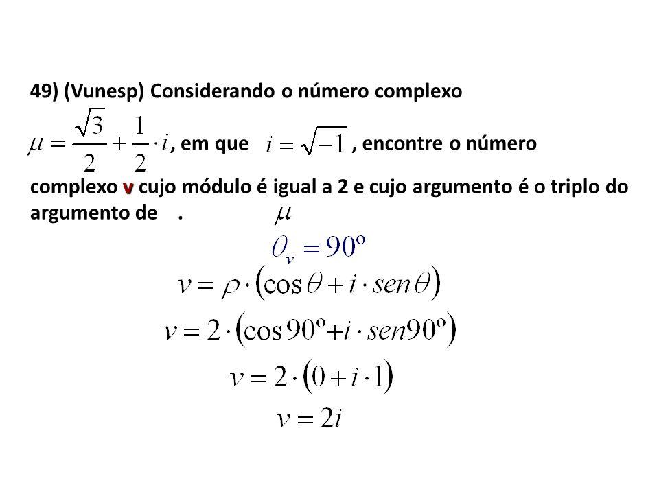49) (Vunesp) Considerando o número complexo