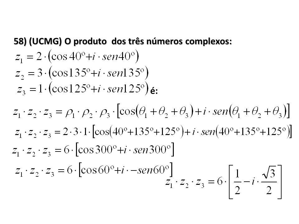 58) (UCMG) O produto dos três números complexos: