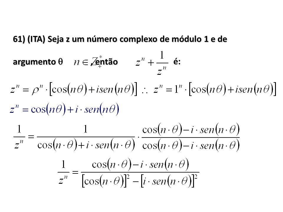 61) (ITA) Seja z um número complexo de módulo 1 e de