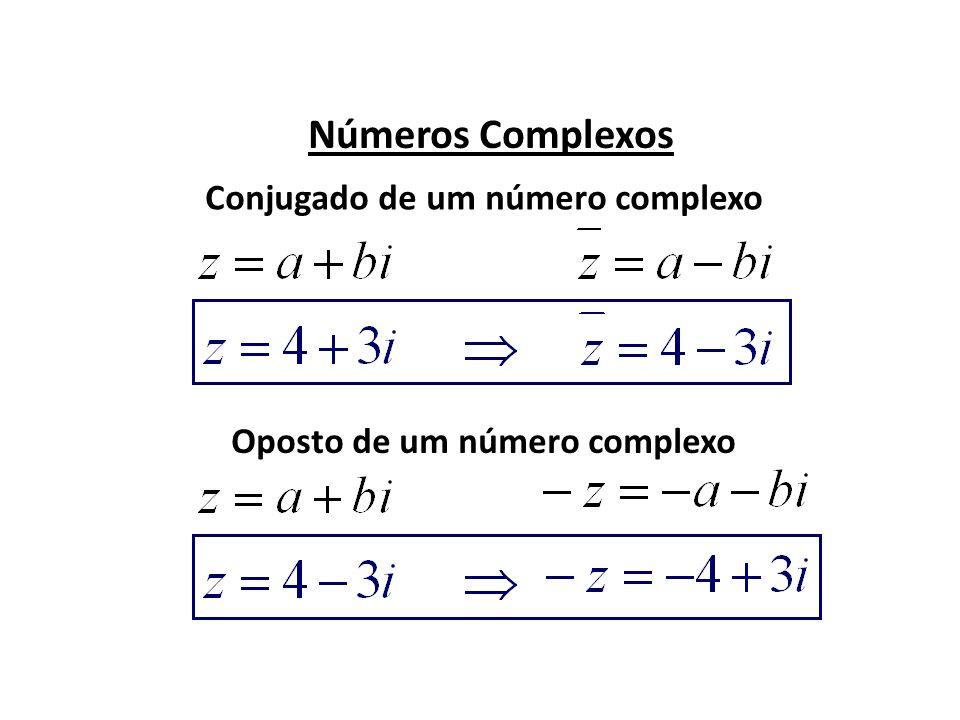 Conjugado de um número complexo Oposto de um número complexo