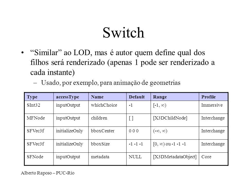Switch Similar ao LOD, mas é autor quem define qual dos filhos será renderizado (apenas 1 pode ser renderizado a cada instante)