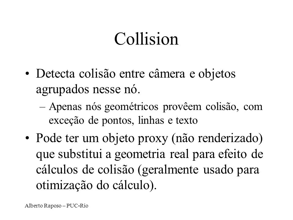 Collision Detecta colisão entre câmera e objetos agrupados nesse nó.