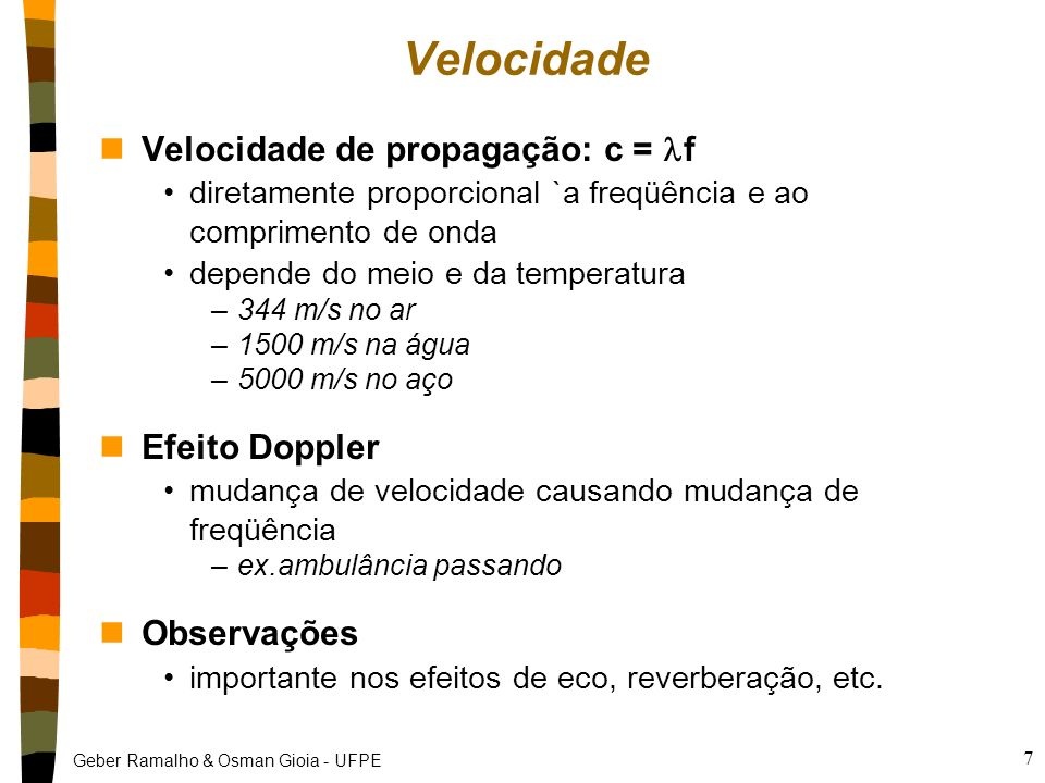 Velocidade Velocidade de propagação: c = f Efeito Doppler Observações