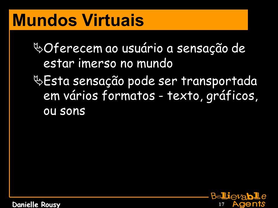 Mundos Virtuais Oferecem ao usuário a sensação de estar imerso no mundo.