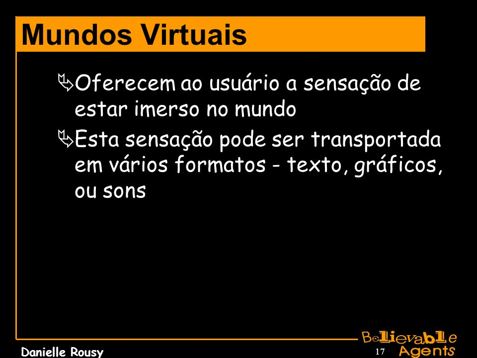 Mundos VirtuaisOferecem ao usuário a sensação de estar imerso no mundo.