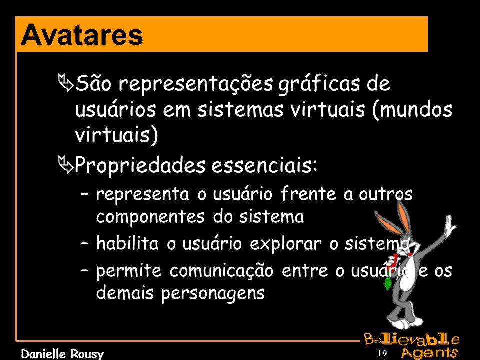 AvataresSão representações gráficas de usuários em sistemas virtuais (mundos virtuais) Propriedades essenciais: