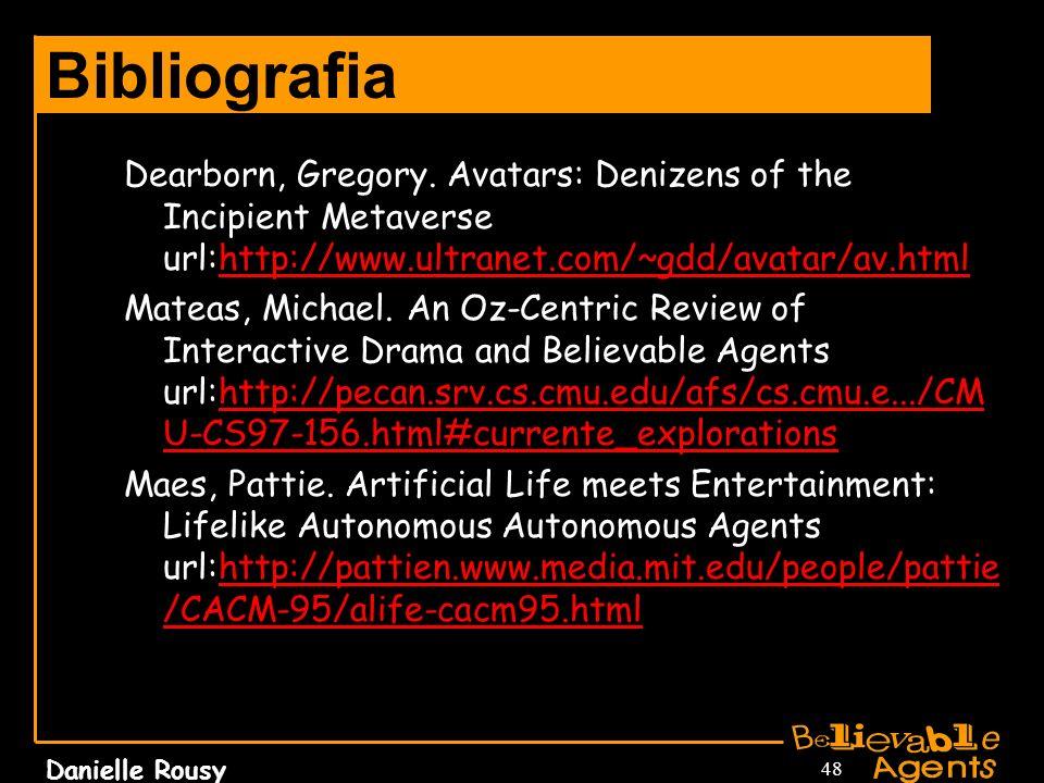 Bibliografia Dearborn, Gregory. Avatars: Denizens of the Incipient Metaverse url:http://www.ultranet.com/~gdd/avatar/av.html.