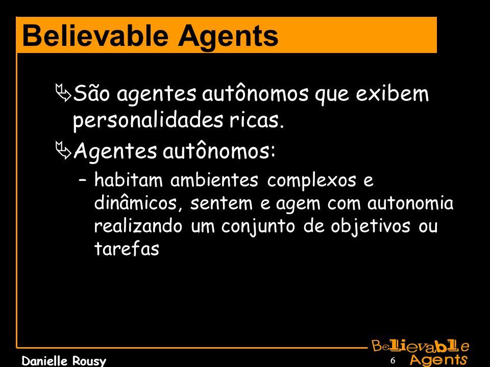 Believable Agents São agentes autônomos que exibem personalidades ricas. Agentes autônomos: