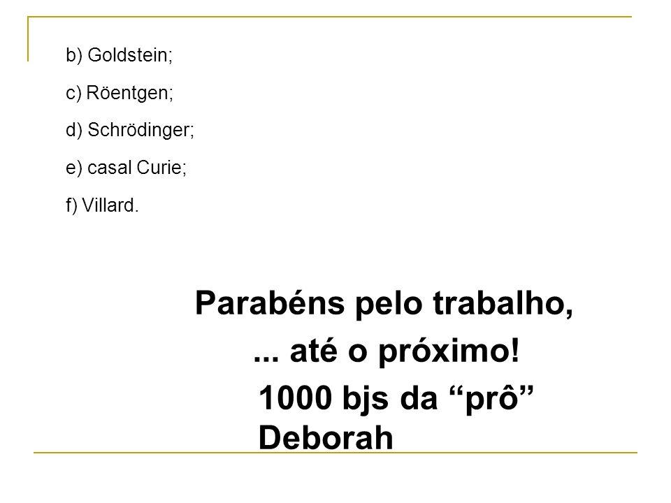 Parabéns pelo trabalho, ... até o próximo! 1000 bjs da prô Deborah