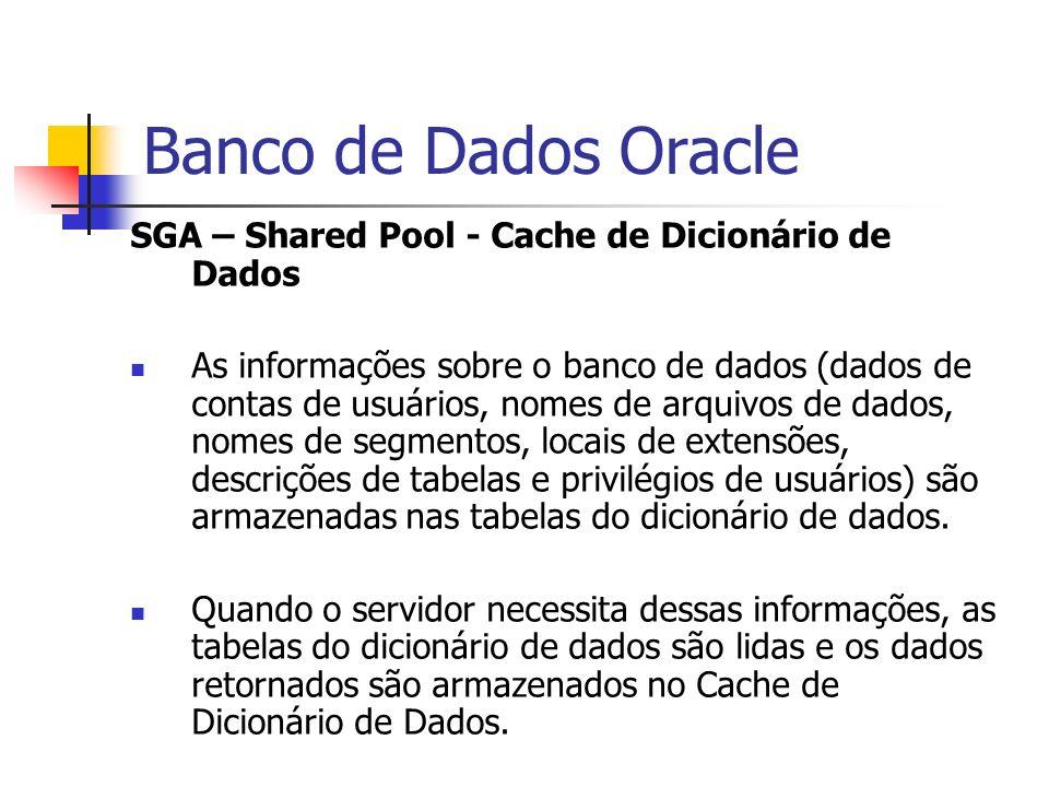Banco de Dados Oracle SGA – Shared Pool - Cache de Dicionário de Dados