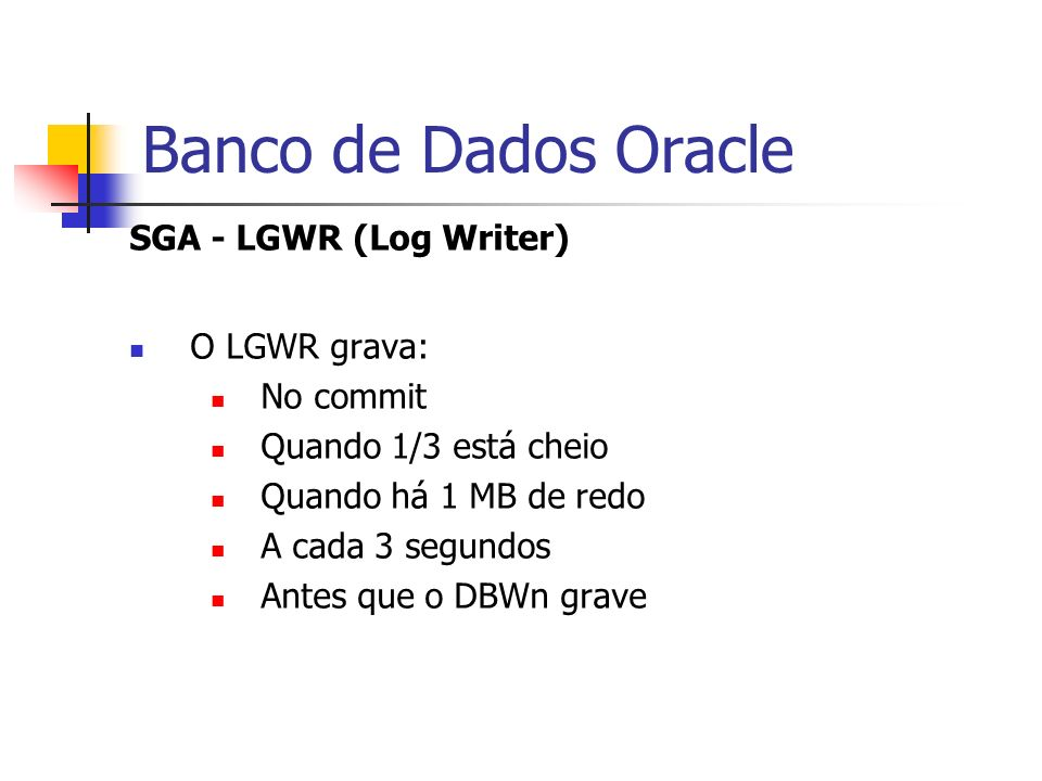 Banco de Dados Oracle SGA - LGWR (Log Writer) O LGWR grava: No commit