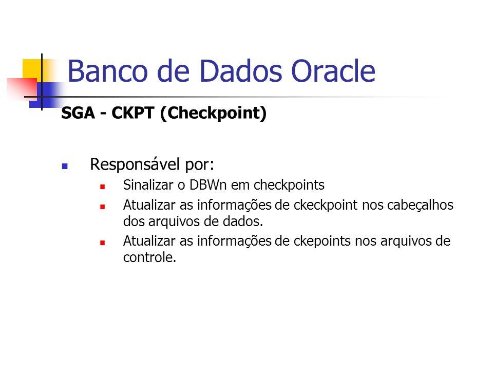 Banco de Dados Oracle SGA - CKPT (Checkpoint) Responsável por: