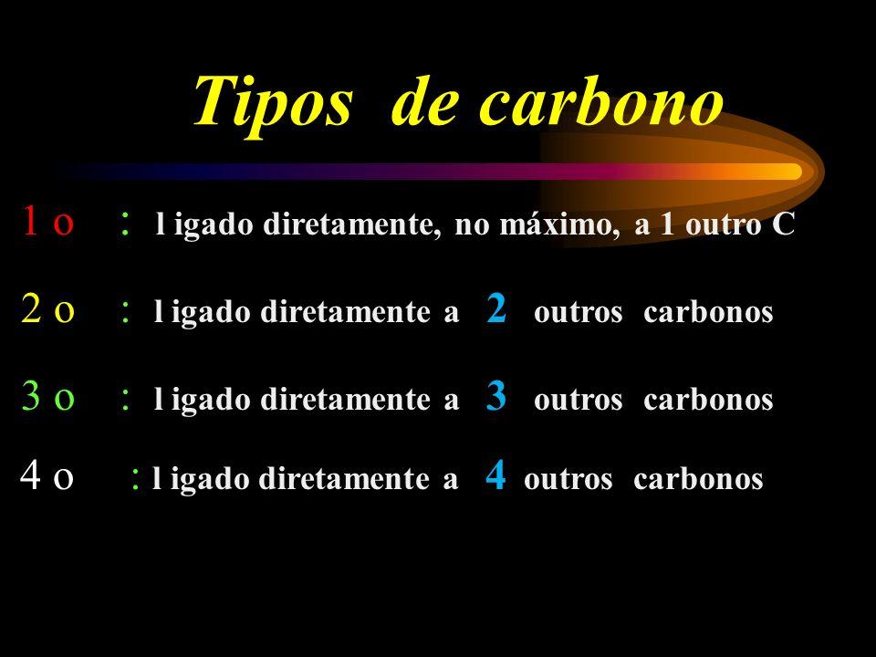 Tipos de carbono 2 o : l igado diretamente a 2 outros carbonos