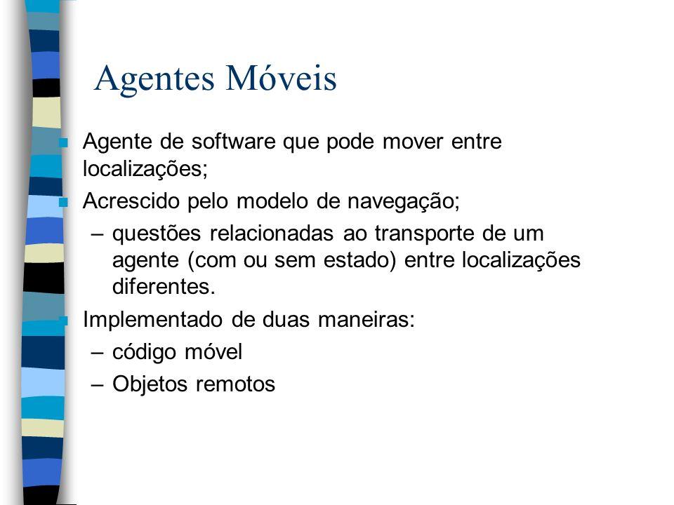 Agentes Móveis Agente de software que pode mover entre localizações;