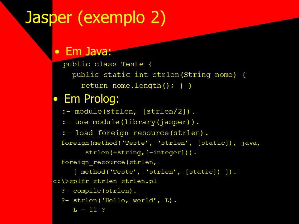 Jasper (exemplo 2) Em Java: Em Prolog: public class Teste {