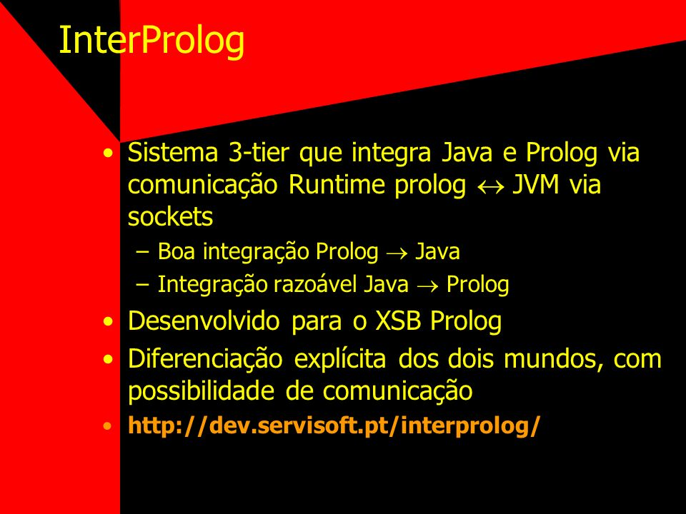 InterProlog Sistema 3-tier que integra Java e Prolog via comunicação Runtime prolog  JVM via sockets.