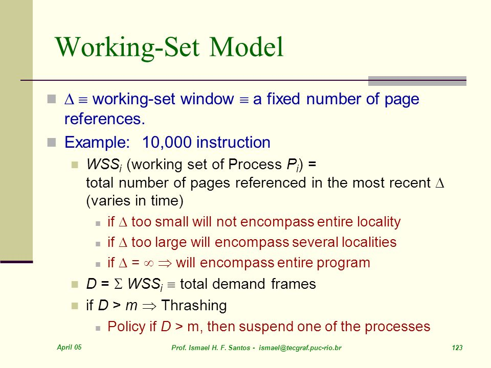 Working-Set Model   working-set window  a fixed number of page references. Example: 10,000 instruction.
