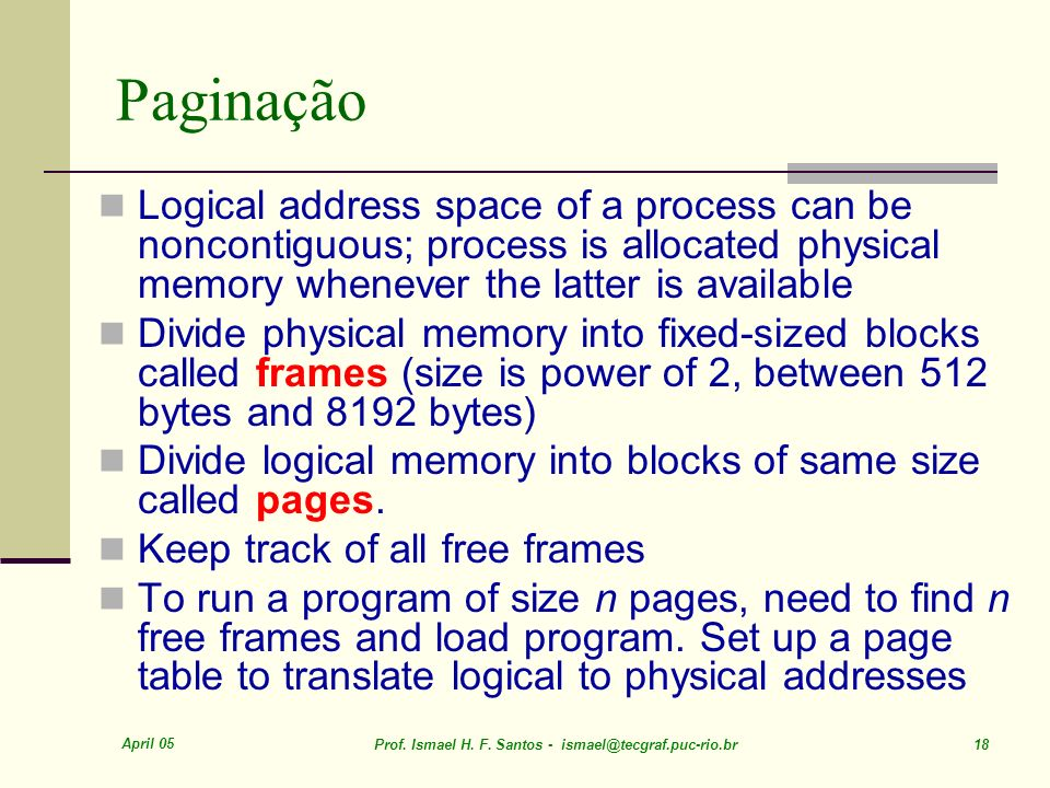 Paginação Logical address space of a process can be noncontiguous; process is allocated physical memory whenever the latter is available.
