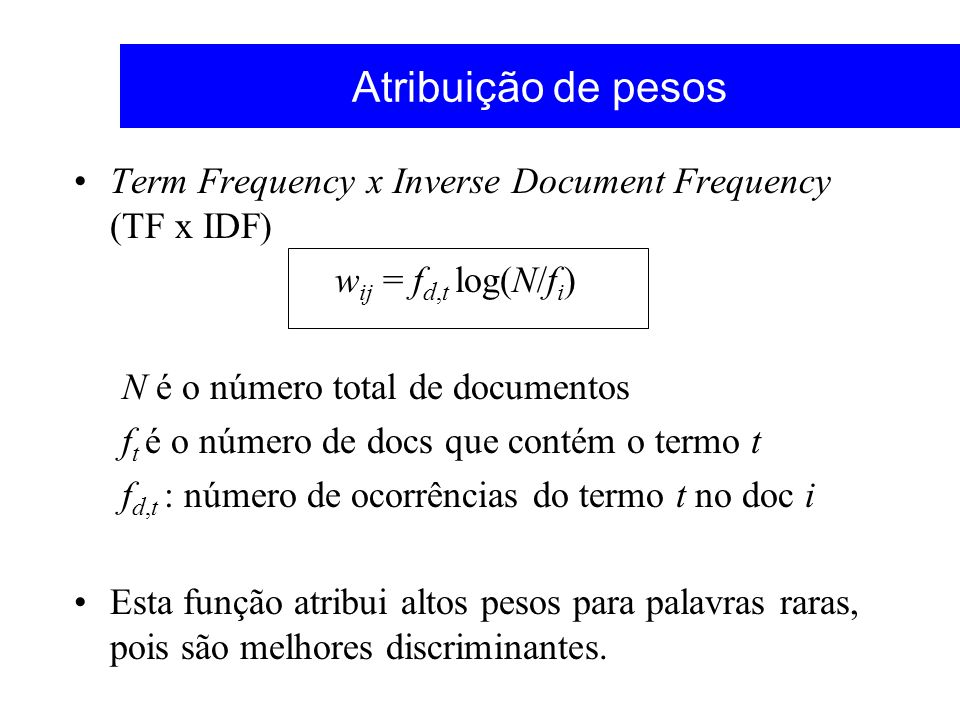 Atribuição de pesos Term Frequency x Inverse Document Frequency (TF x IDF) wij = fd,t log(N/fi) N é o número total de documentos.