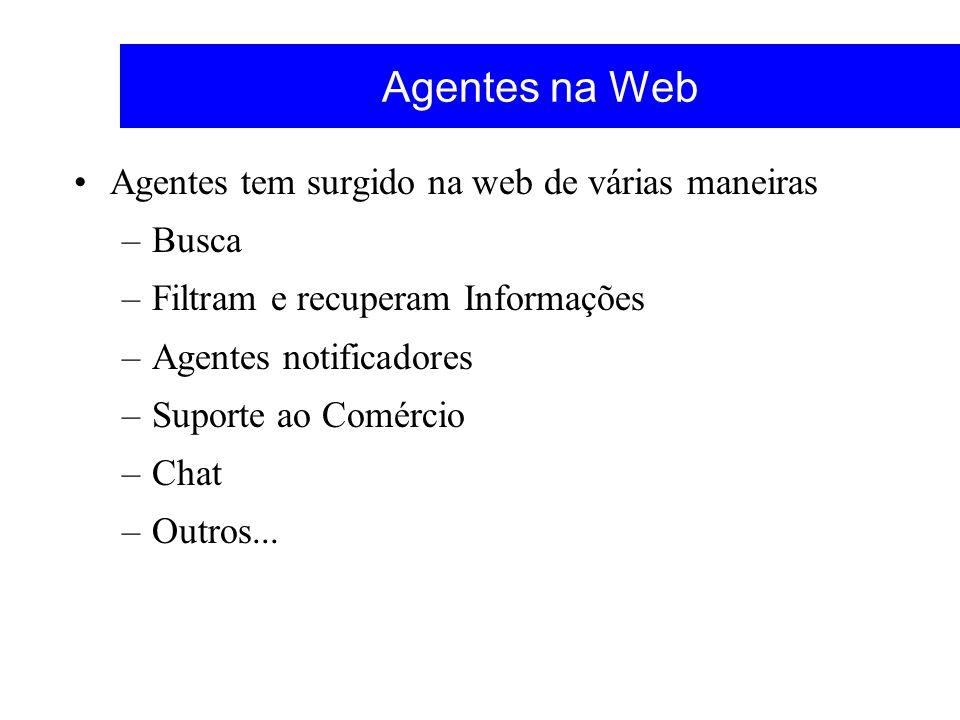 Agentes na Web Agentes tem surgido na web de várias maneiras Busca