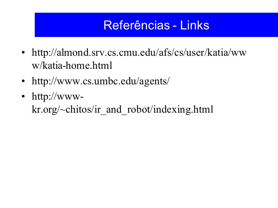 Referências - Links http://almond.srv.cs.cmu.edu/afs/cs/user/katia/www/katia-home.html. http://www.cs.umbc.edu/agents/