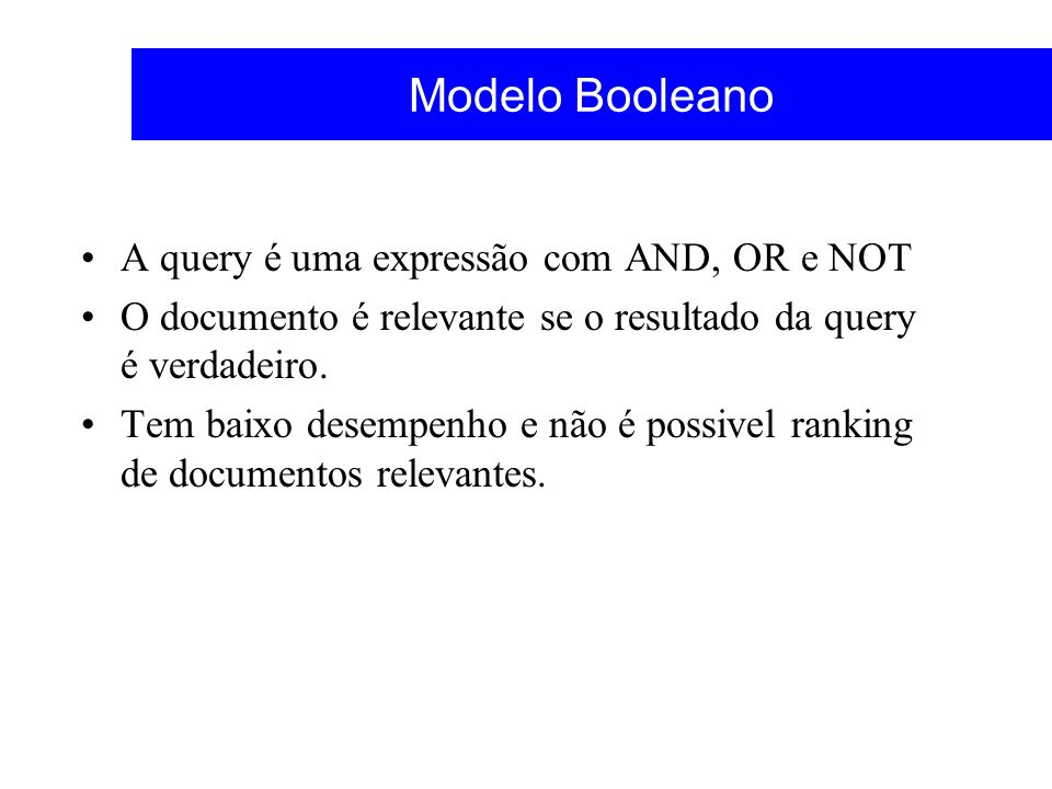 Modelo Booleano A query é uma expressão com AND, OR e NOT