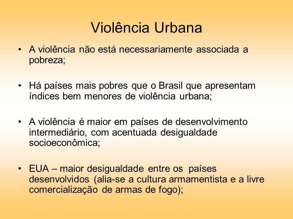 Violência Urbana A violência não está necessariamente associada a pobreza;
