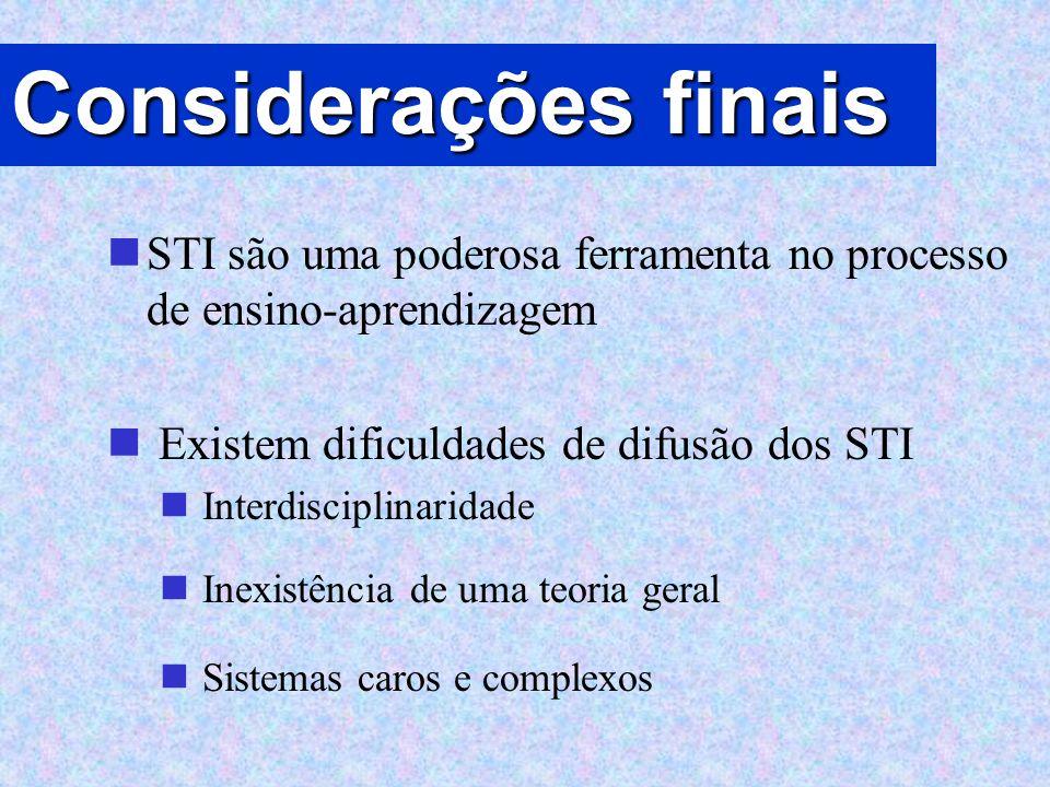 Considerações finais STI são uma poderosa ferramenta no processo de ensino-aprendizagem. Existem dificuldades de difusão dos STI.