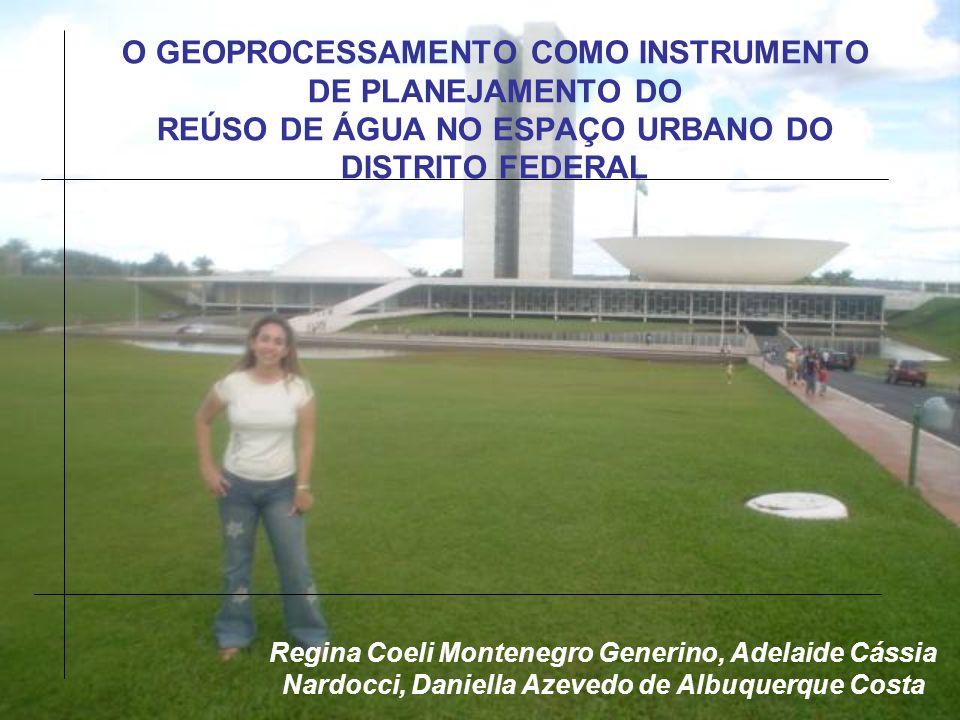 O GEOPROCESSAMENTO COMO INSTRUMENTO DE PLANEJAMENTO DO REÚSO DE ÁGUA NO ESPAÇO URBANO DO DISTRITO FEDERAL