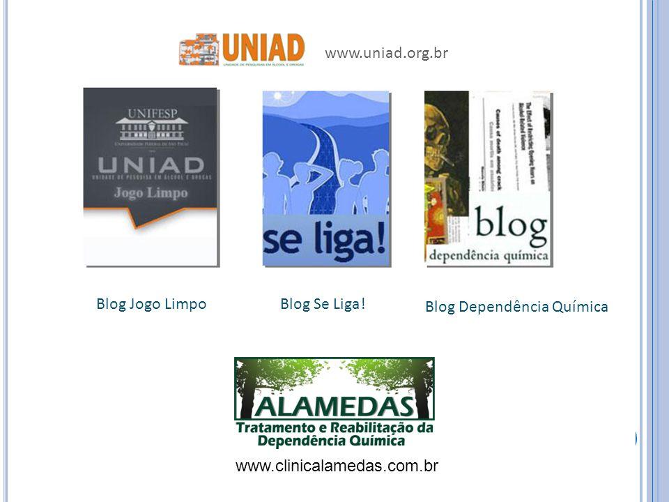 www.uniad.org.br Blog Jogo Limpo Blog Se Liga! Blog Dependência Química www.clinicalamedas.com.br