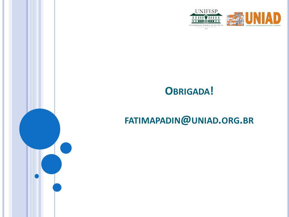 Obrigada! fatimapadin@uniad.org.br